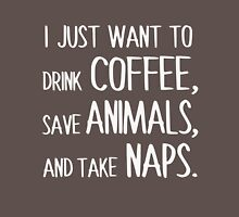 I Just Want To Drink Coffee, Save Animals, And Take Naps. Womens Fitted T-Shirt