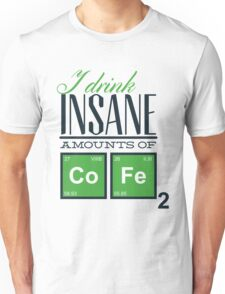 I Drink Insane Amounts of Coffee Unisex T-Shirt