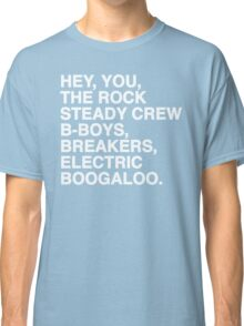 Hey, you, the Rock Steady Crew B-boys, breakers, electric boogaloo  Classic T-Shirt