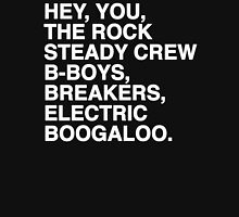 Hey, you, the Rock Steady Crew B-boys, breakers, electric boogaloo  Unisex T-Shirt