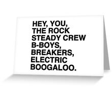 Hey, you, the Rock Steady Crew B-boys, breakers, electric boogaloo  Greeting Card