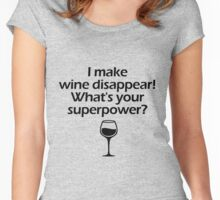 I Make Wine Disappear - What is Your Superpower? Women's Fitted Scoop T-Shirt