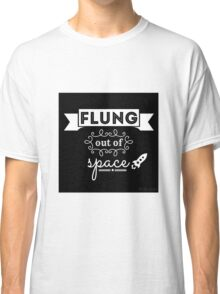Flung out of space. Classic T-Shirt