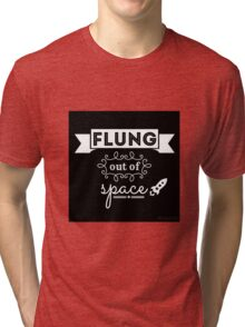 Flung out of space. Tri-blend T-Shirt