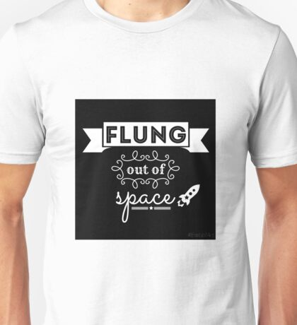 Flung out of space. Unisex T-Shirt