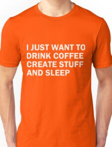 I just want to drink coffee Unisex T-Shirt