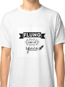 Flung out of space. (2.0) Classic T-Shirt
