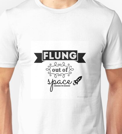 Flung out of space. (2.0) Unisex T-Shirt