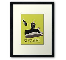 """Do You Expect Me To Talk?"" Framed Print"