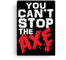 You can't stop the Axe Canvas Print