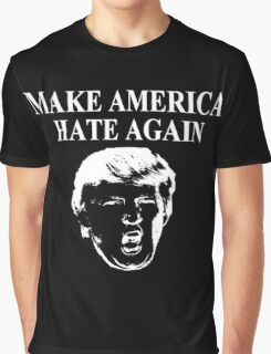 Make America Hate Again! (Dark version) Graphic T-Shirt