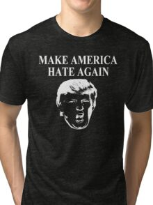 Make America Hate Again! (Dark version) Tri-blend T-Shirt