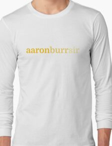 Aaron Burr, Sir Long Sleeve T-Shirt