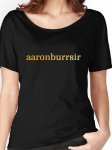Aaron Burr, Sir Women's Relaxed Fit T-Shirt