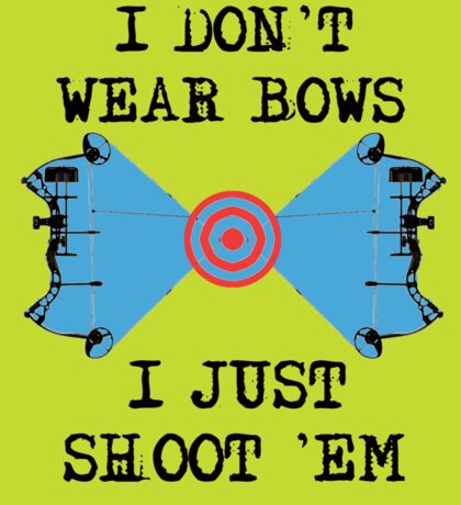 I Don't Wear Bows... Sticker