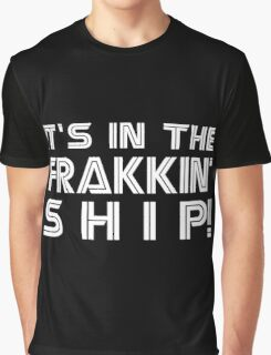 It's in the frakkin' ship! [white] Graphic T-Shirt