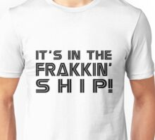 It's in the frakkin' ship! [black] Unisex T-Shirt