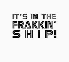 It's in the frakkin' ship! [black] Unisex T-Shirt