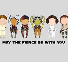 May the FIERCE be with you by Jen  Talley