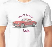 Don't touch Lola. Unisex T-Shirt