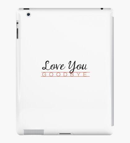 love you goodbye -one direction iPad Case/Skin