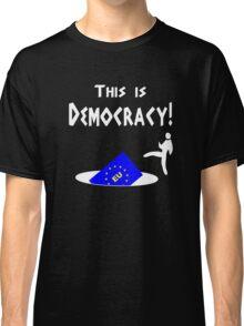 This is democracy anti EU referendum ukip Classic T-Shirt