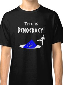 This is democracy anti EU referendum ukip Classic T-Shirt
