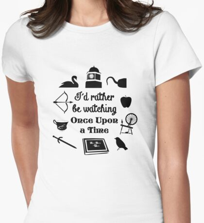 """I'd Rather Be Watching Once Upon a Time"" Icon Design in Black Womens Fitted T-Shirt"