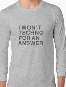 I Won't Techno for an Answer II Long Sleeve T-Shirt