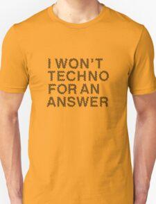I Won't Techno for an Answer II Unisex T-Shirt