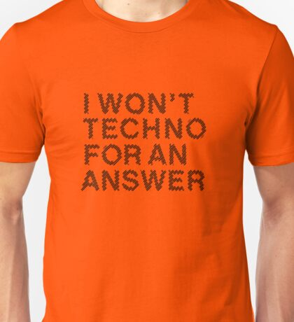 I Won't Techno for an Answer II Unisex T-Shirt