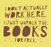 I don't actually work here! I just unpack the books for free Baby Tee