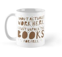I don't actually work here! I just unpack the books for free Mug