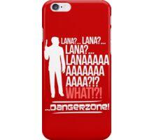 LANAAAAAAA!?!... Danger Zone! iPhone Case/Skin
