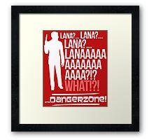 LANAAAAAAA!?!... Danger Zone! Framed Print