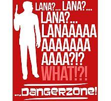 LANAAAAAAA!?!... Danger Zone! Photographic Print
