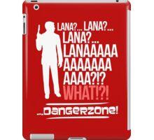 LANAAAAAAA!?!... Danger Zone! iPad Case/Skin