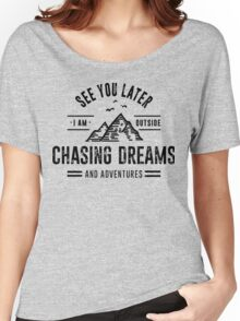 I'm Outside Chasing Dreams and Adventures Women's Relaxed Fit T-Shirt