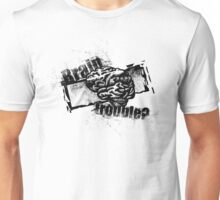 Brain Trouble? Unisex T-Shirt