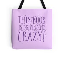 This book is DRIVING me CRAZY! Tote Bag