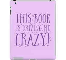 This book is DRIVING me CRAZY! iPad Case/Skin