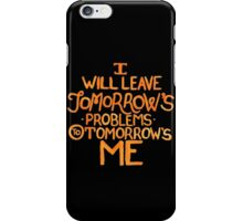I Will Leave Tomorrow's Problems iPhone Case/Skin