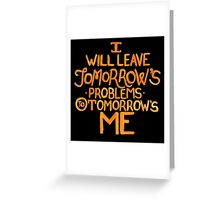 I Will Leave Tomorrow's Problems Greeting Card