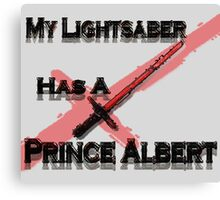 My Lightsaber has a Prince Albert Canvas Print