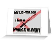My Lightsaber has a Prince Albert Greeting Card