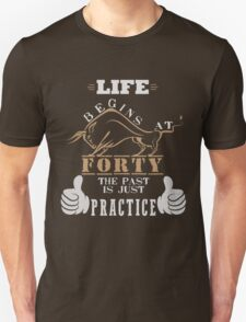 Life Begins at Forty, The Past is Just Practice Unisex T-Shirt