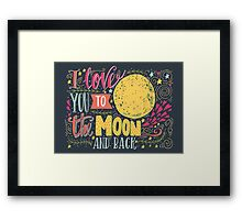 I love you to the moon and back.. Framed Print