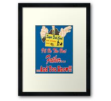 I'll Be the Best Father ... and You Know Framed Print