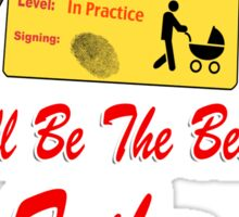 I'll Be the Best Father ... and You Know Sticker