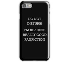 Do Not Disturb! I'm Reading Really Good Fanfiction iPhone Case/Skin